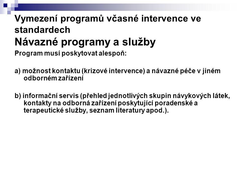 Vymezení programů včasné intervence ve standardech Návazné programy a služby Program musí poskytovat alespoň: a) možnost kontaktu (krizové intervence)