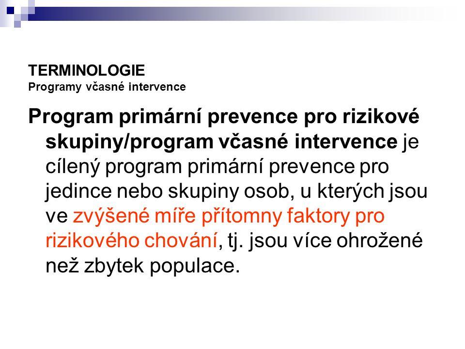 TERMINOLOGIE Programy včasné intervence Program primární prevence pro rizikové skupiny/program včasné intervence je cílený program primární prevence p