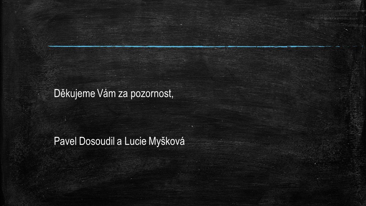 Děkujeme Vám za pozornost, Pavel Dosoudil a Lucie Myšková
