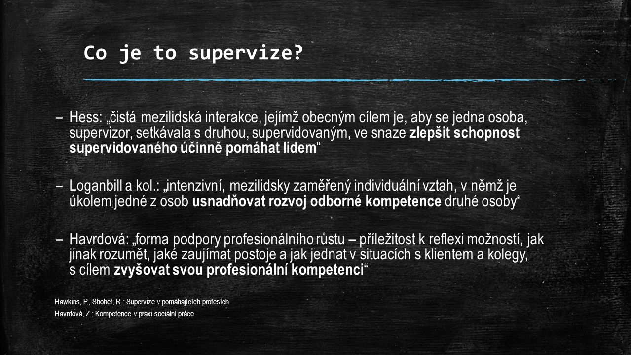 Obecný cíl supervize v pomáhajících profesích Zvyšovat kvalitu péče o klienty prostřednictvím podpory profesionality pracovníků