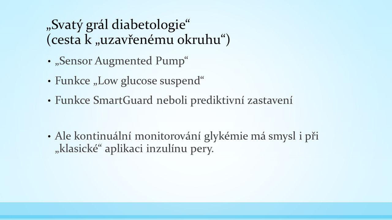 """""""Svatý grál diabetologie (cesta k """"uzavřenému okruhu ) """"Sensor Augmented Pump Funkce """"Low glucose suspend Funkce SmartGuard neboli prediktivní zastavení Ale kontinuální monitorování glykémie má smysl i při """"klasické aplikaci inzulínu pery."""