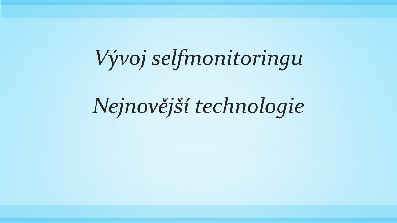 Vývoj selfmonitoringu Nejnovější technologie