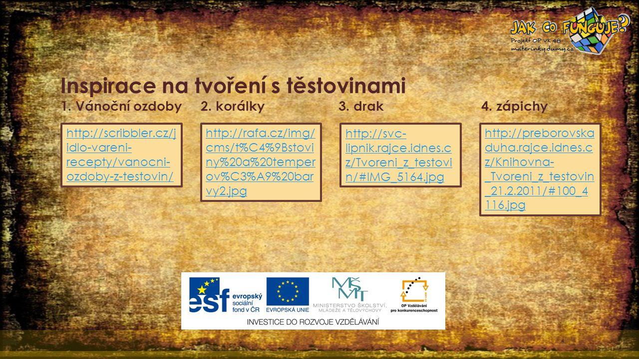 4 http://scribbler.cz/j idlo-vareni- recepty/vanocni- ozdoby-z-testovin/ Inspirace na tvoření s těstovinami 1.