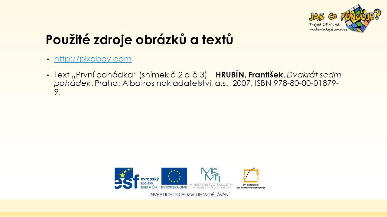 """Použité zdroje obrázků a textů http://pixabay.com Text """"První pohádka (snímek č.2 a č.3) – HRUBÍN, František."""