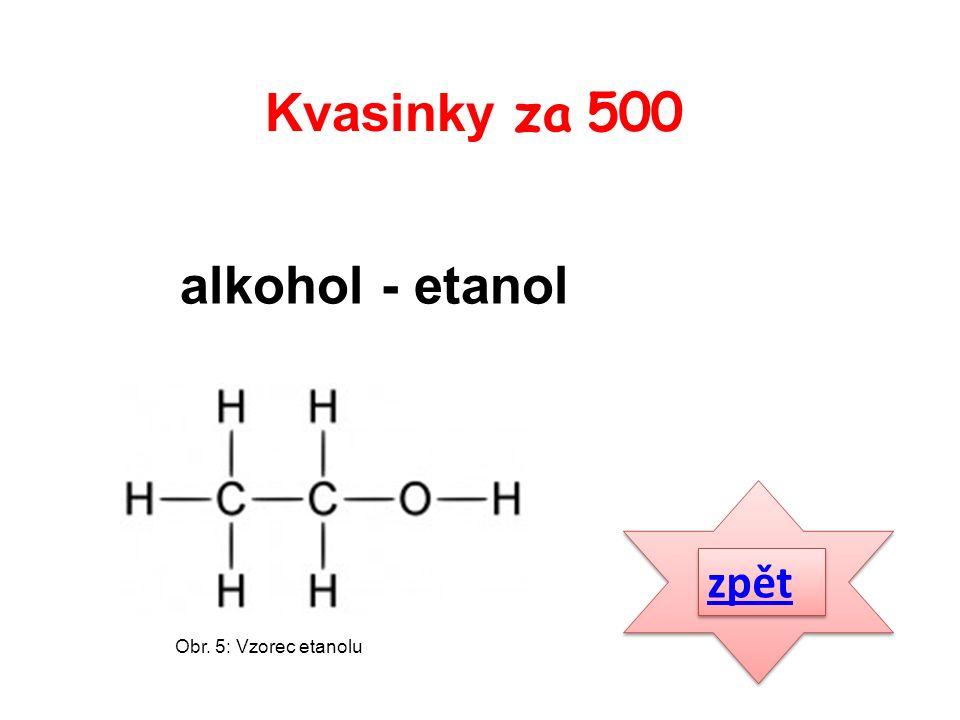 zpět alkohol - etanol Kvasinky za 500 Obr. 5: Vzorec etanolu