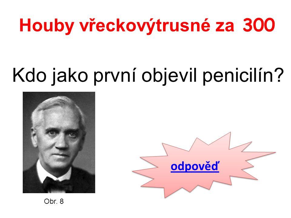 Houby vřeckovýtrusné za 300 Kdo jako první objevil penicilín odpověď Obr. 8