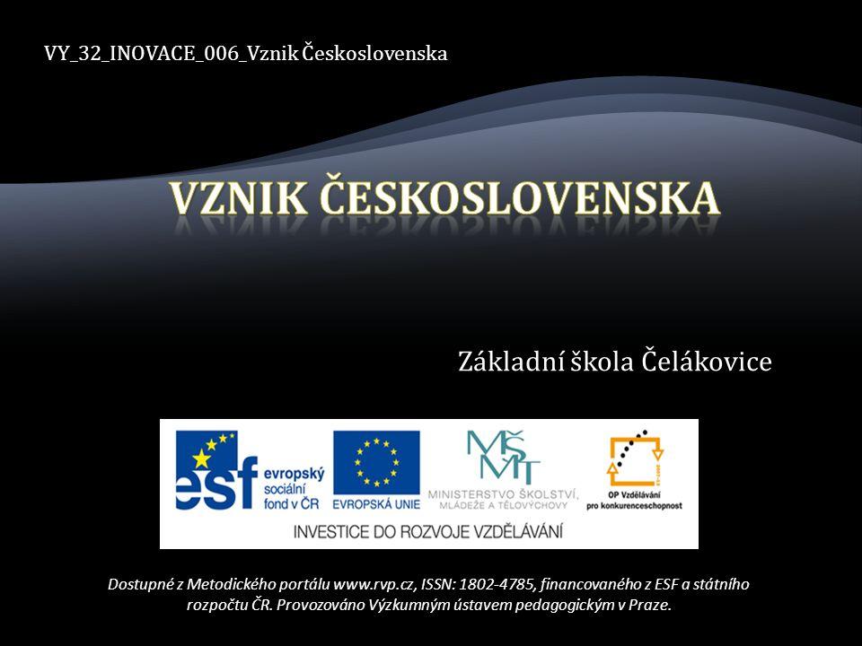 VY_32_INOVACE_006_Vznik Československa Dostupné z Metodického portálu www.rvp.cz, ISSN: 1802-4785, financovaného z ESF a státního rozpočtu ČR.