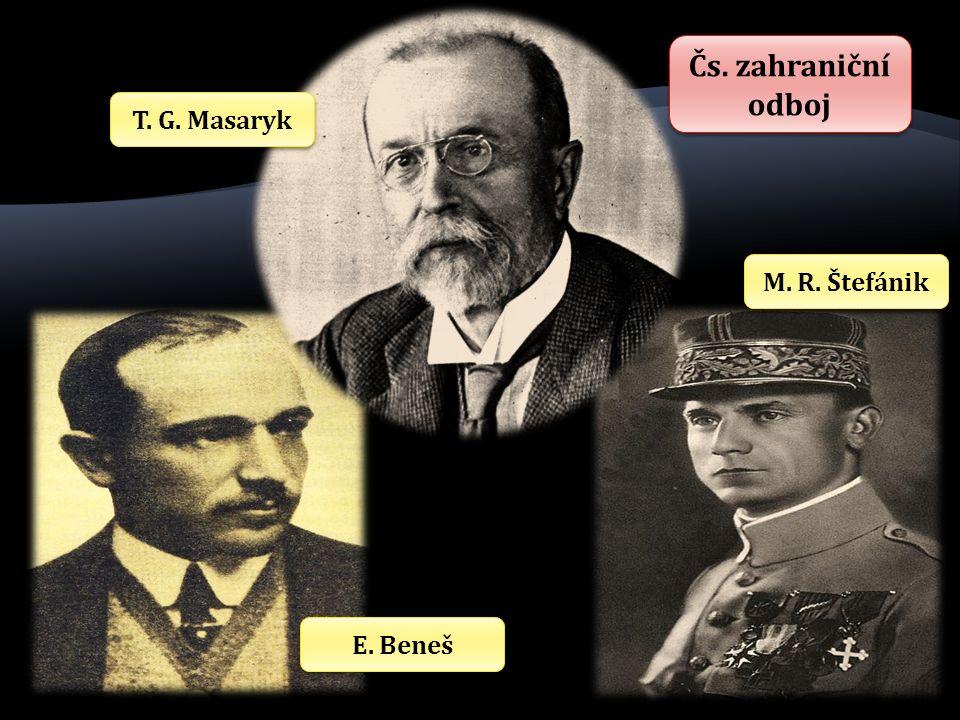 M. R. Štefánik E. Beneš T. G. Masaryk Čs. zahraniční odboj