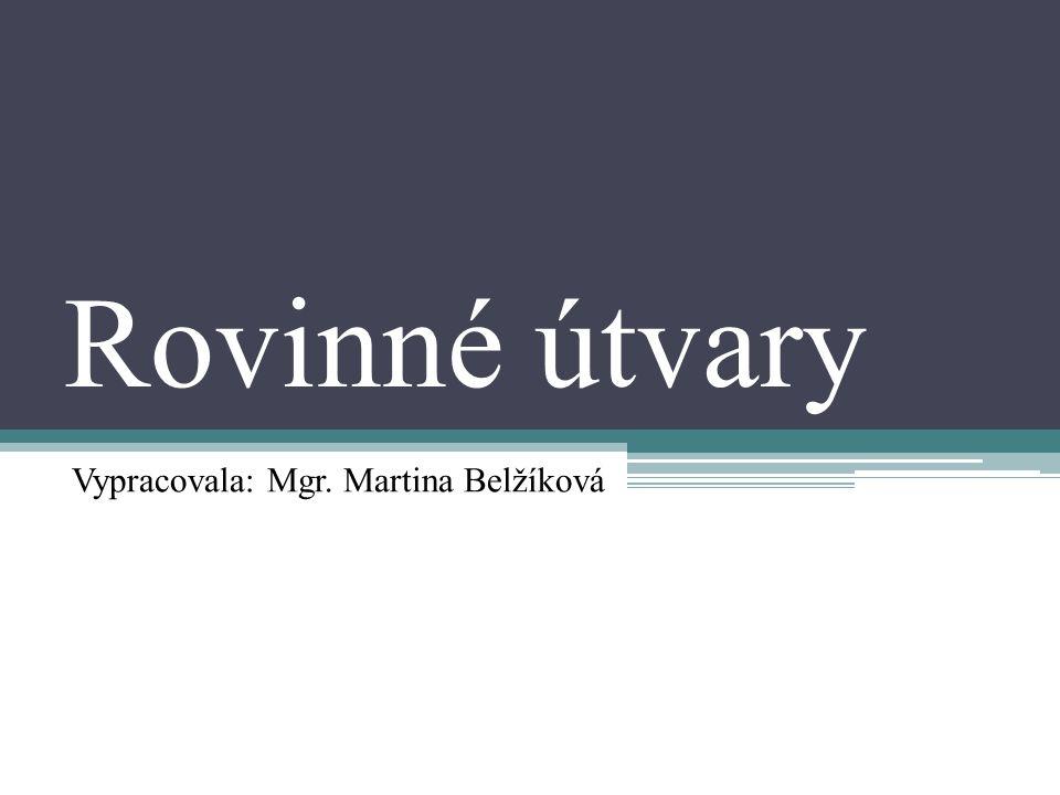 Rovinné útvary Vypracovala: Mgr. Martina Belžíková