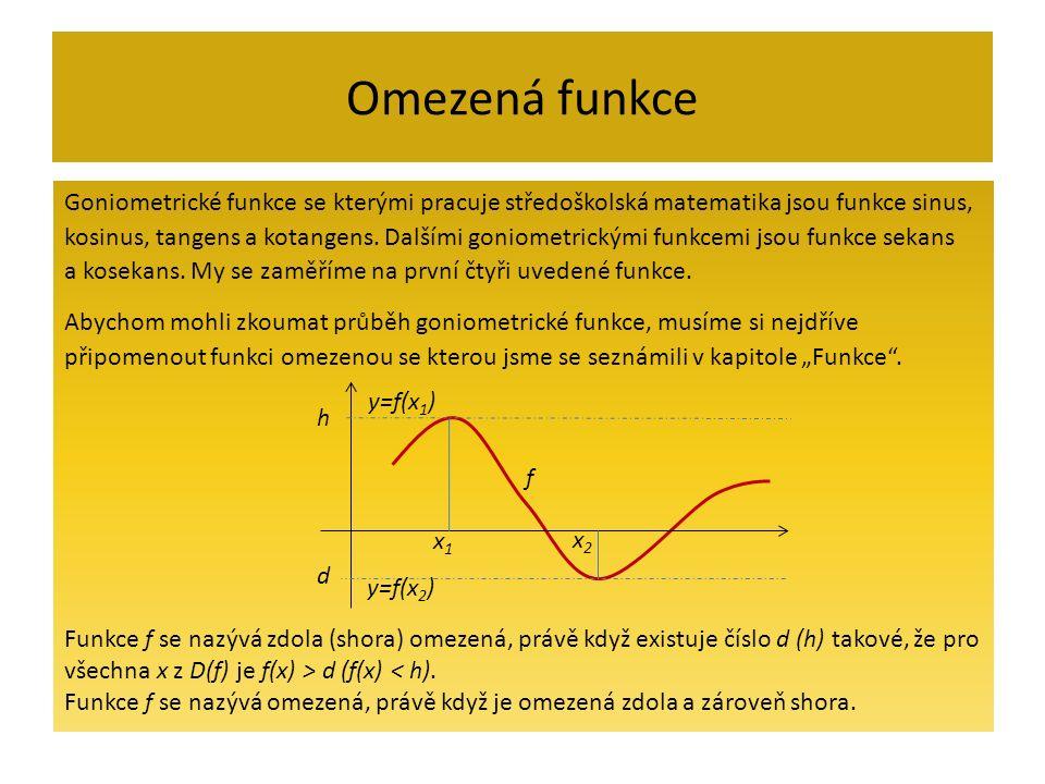 Omezená funkce Goniometrické funkce se kterými pracuje středoškolská matematika jsou funkce sinus, kosinus, tangens a kotangens.
