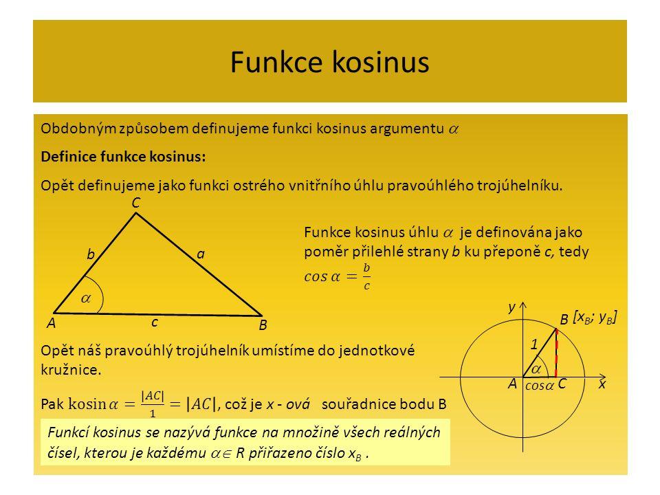 Funkce kosinus a b c  A B C x y A B  [x B ; y B ] cos  C 1 Funkcí kosinus se nazývá funkce na množině všech reálných čísel, kterou je každému  R přiřazeno číslo x B.