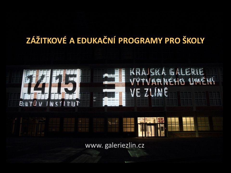 ZÁŽITKOVÉ A EDUKAČNÍ PROGRAMY PRO ŠKOLY www. galeriezlin.cz