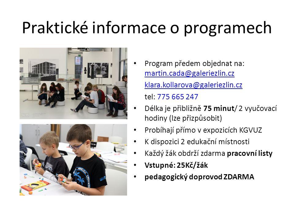 Praktické informace o programech Program předem objednat na: martin.cada@galeriezlin.cz martin.cada@galeriezlin.cz klara.kollarova@galeriezlin.cz tel: 775 665 247 Délka je přibližně 75 minut/ 2 vyučovací hodiny (lze přizpůsobit) Probíhají přímo v expozicích KGVUZ K dispozici 2 edukační místnosti Každý žák obdrží zdarma pracovní listy Vstupné: 25Kč/žák pedagogický doprovod ZDARMA