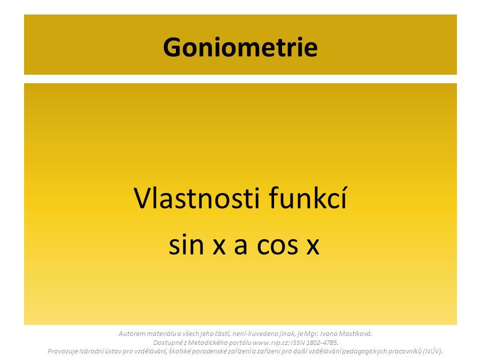Vlastnosti funkcí sin x a cos x Goniometrie Autorem materiálu a všech jeho částí, není-li uvedeno jinak, je Mgr. Ivana Mastíková. Dostupné z Metodické