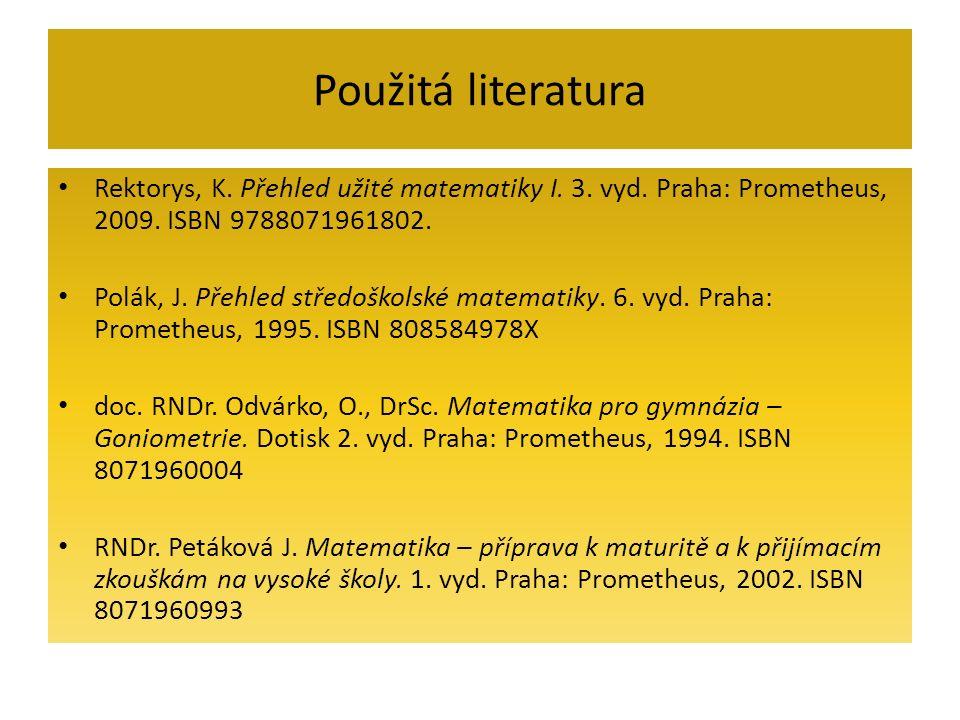 Použitá literatura Rektorys, K. Přehled užité matematiky I. 3. vyd. Praha: Prometheus, 2009. ISBN 9788071961802. Polák, J. Přehled středoškolské matem