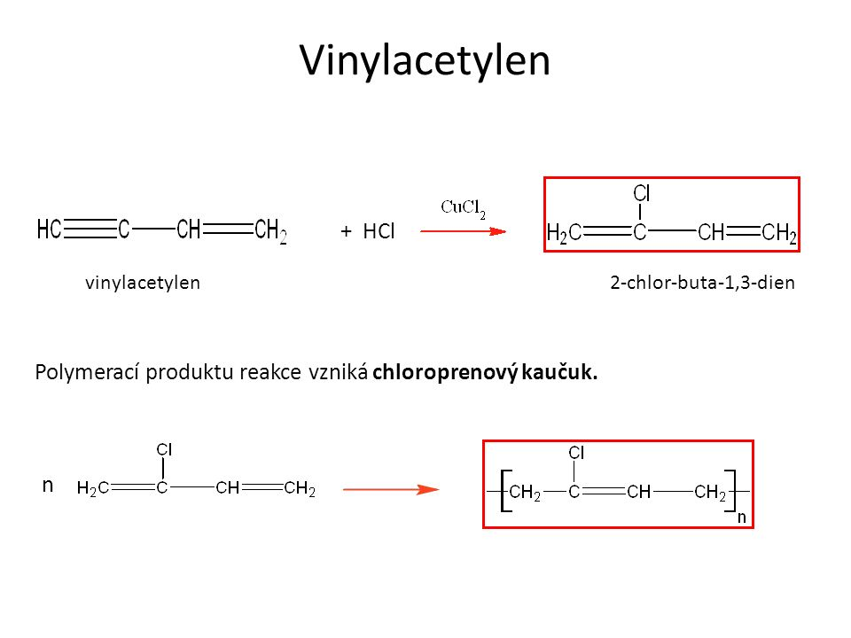 Vinylacetylen + HCl vinylacetylen2-chlor-buta-1,3-dien Polymerací produktu reakce vzniká chloroprenový kaučuk.