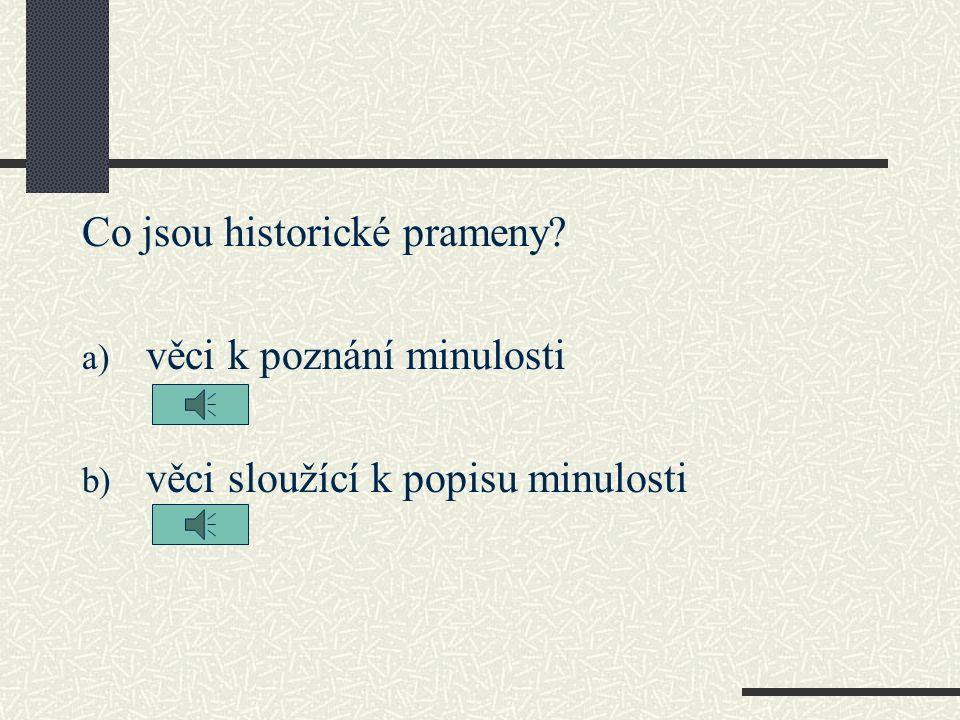 Opakování: Jak se nazývá věda, která popisuje lidské dějiny.