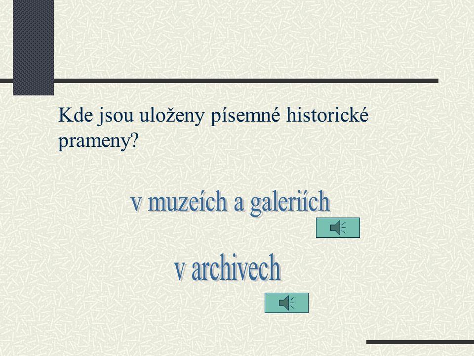 Kde jsou uloženy hmotné historické prameny