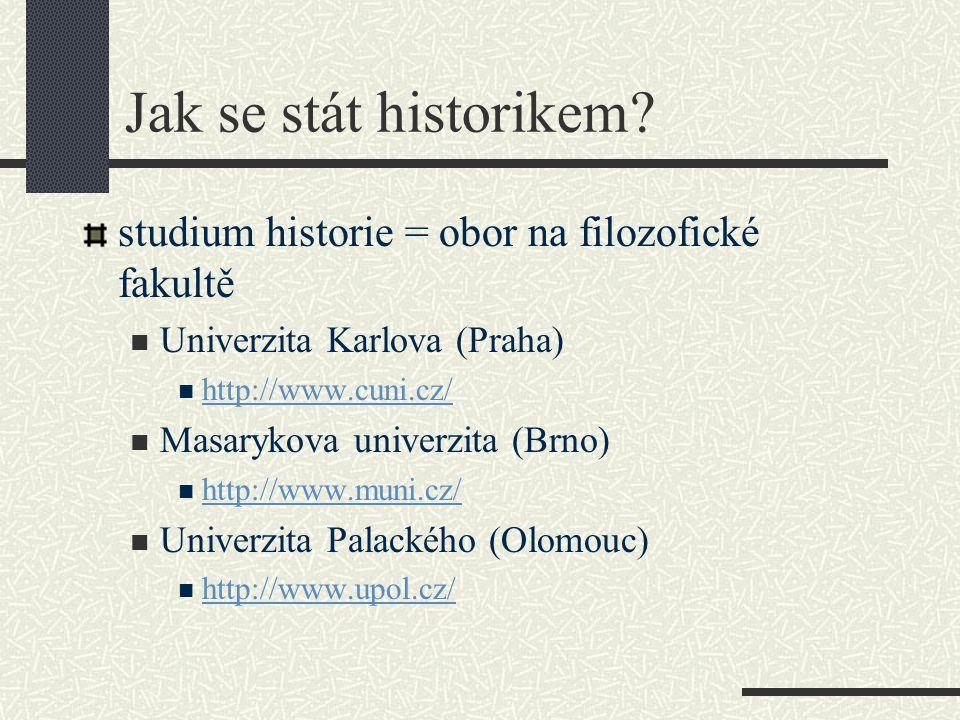 Historik a jeho práce: historik: člověk, který se profesionálně zabývá studiem minulosti pečlivě zkoumá historické prameny píše knihy o dějinách (minulosti)