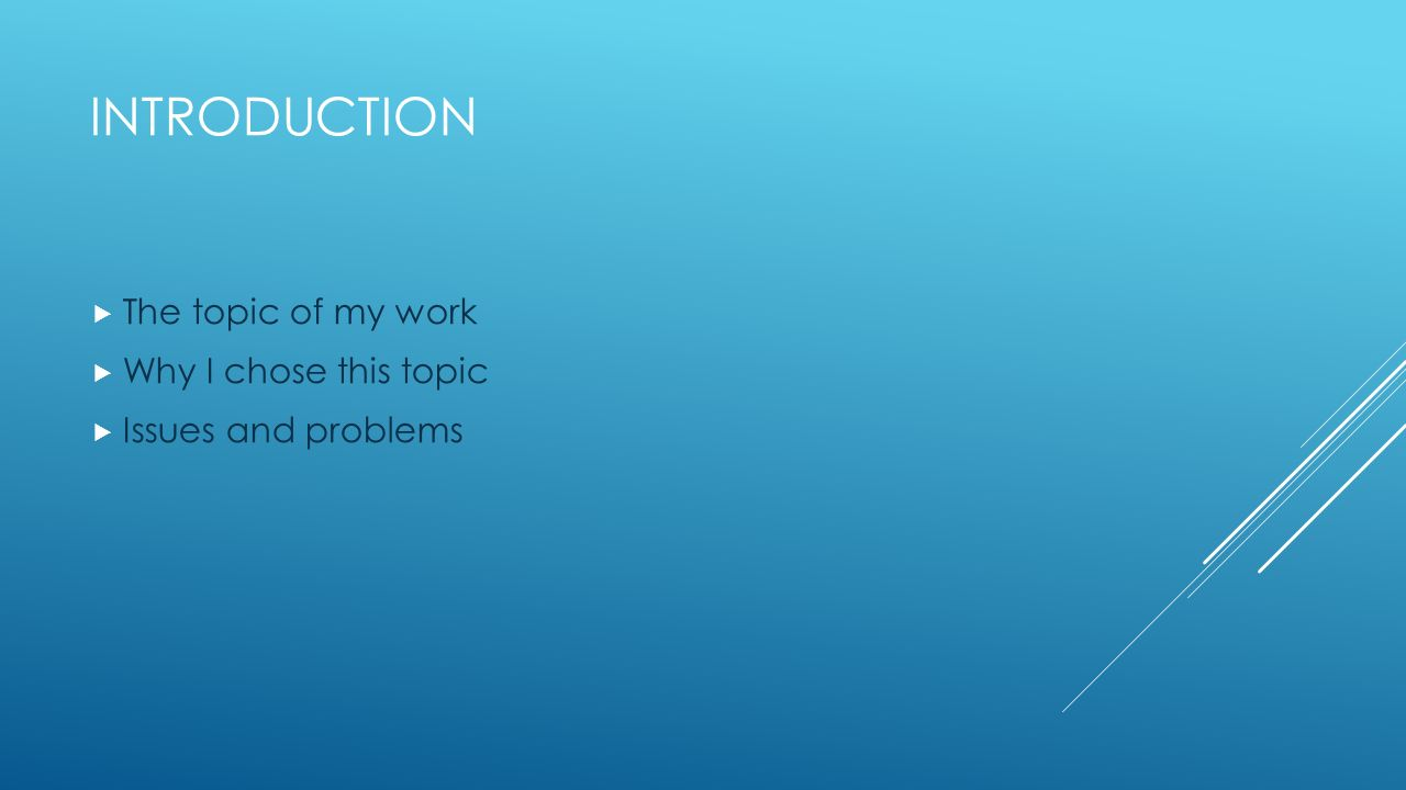 INTRODUCTION  The topic of my work  Why I chose this topic  Issues and problems