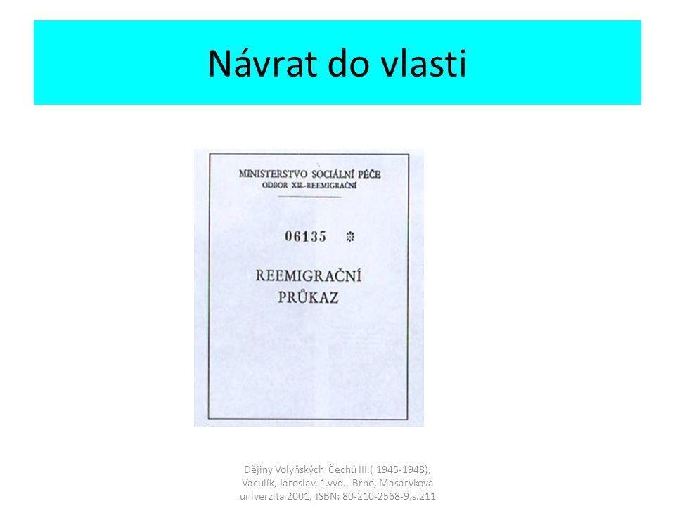 Návrat do vlasti Dějiny Volyňských Čechů III.( 1945-1948), Vaculík, Jaroslav, 1.vyd., Brno, Masarykova univerzita 2001, ISBN: 80-210-2568-9,s.211