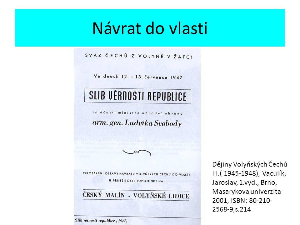 Návrat do vlasti Dějiny Volyňských Čechů III.( 1945-1948), Vaculík, Jaroslav, 1.vyd., Brno, Masarykova univerzita 2001, ISBN: 80-210- 2568-9,s.215 Titulní stránka.