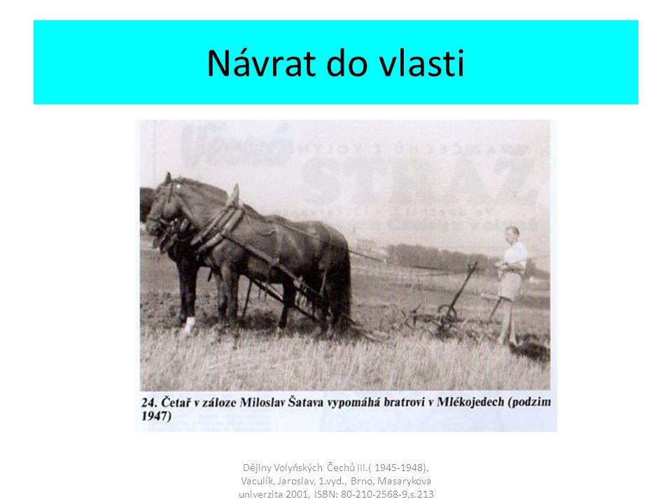 Návrat do vlasti Dějiny Volyňských Čechů III.( 1945-1948), Vaculík, Jaroslav, 1.vyd., Brno, Masarykova univerzita 2001, ISBN: 80-210-2568-9,s.213