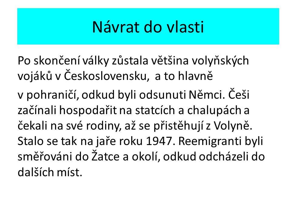 Návrat do vlasti Po skončení války zůstala většina volyňských vojáků v Československu, a to hlavně v pohraničí, odkud byli odsunuti Němci.