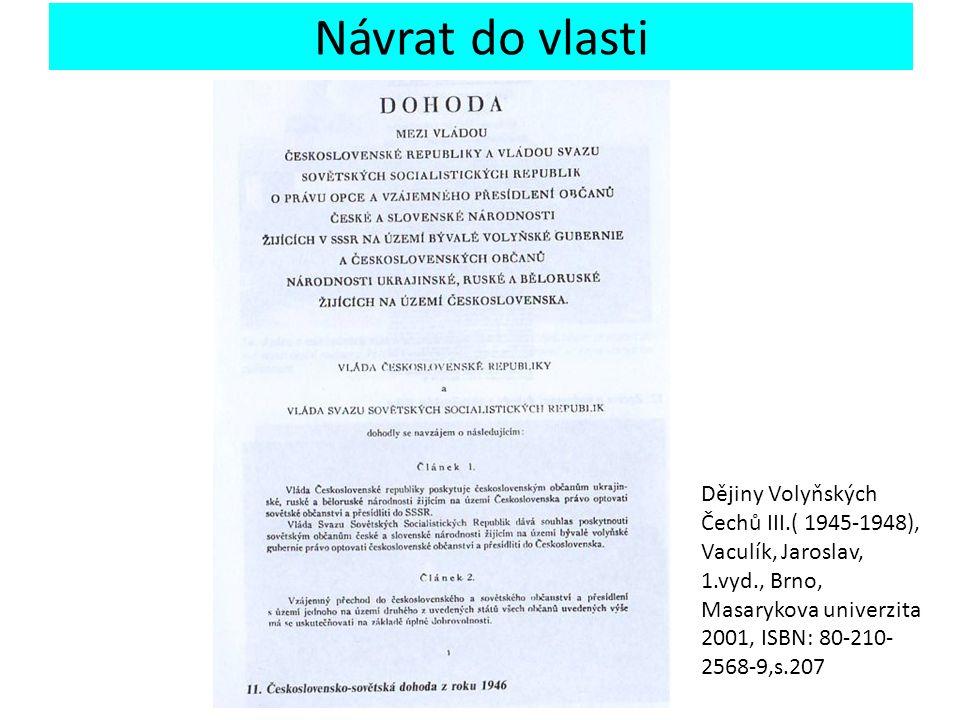 Návrat do vlasti Dějiny Volyňských Čechů III.( 1945-1948), Vaculík, Jaroslav, 1.vyd., Brno, Masarykova univerzita 2001, ISBN: 80-210-2568-9 s.68 Brzy začal vycházet časopis Věrná stráž, z něhož je tento úryvek.