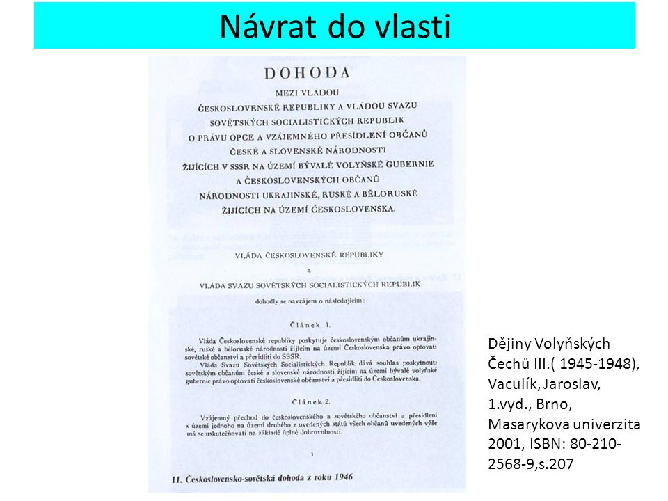 Návrat do vlasti Dějiny Volyňských Čechů III.( 1945-1948), Vaculík, Jaroslav, 1.vyd., Brno, Masarykova univerzita 2001, ISBN: 80-210- 2568-9,s.207