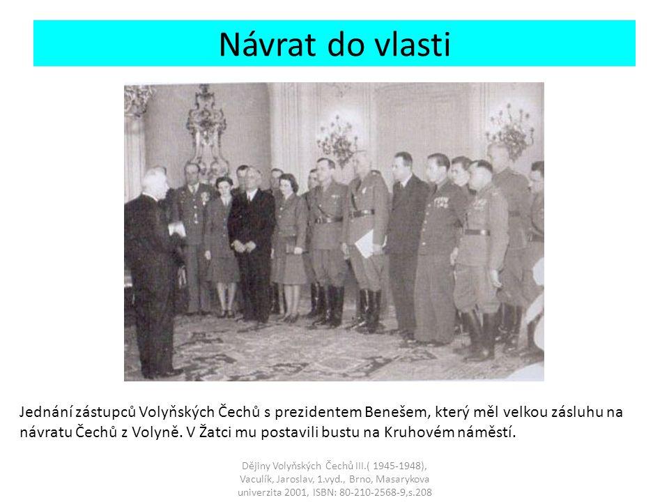 Návrat do vlasti Jednání zástupců Volyňských Čechů s prezidentem Benešem, který měl velkou zásluhu na návratu Čechů z Volyně.