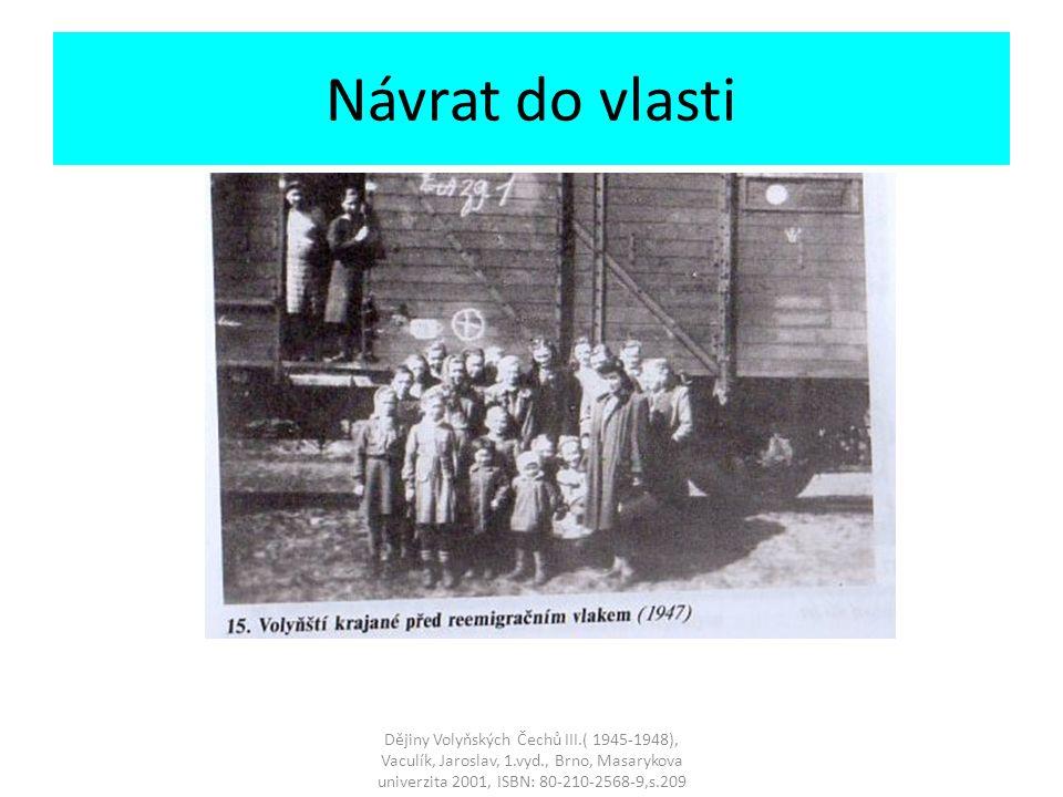 Návrat do vlasti Dějiny Volyňských Čechů III.( 1945-1948), Vaculík, Jaroslav, 1.vyd., Brno, Masarykova univerzita 2001, ISBN: 80-210-2568-9,s.209