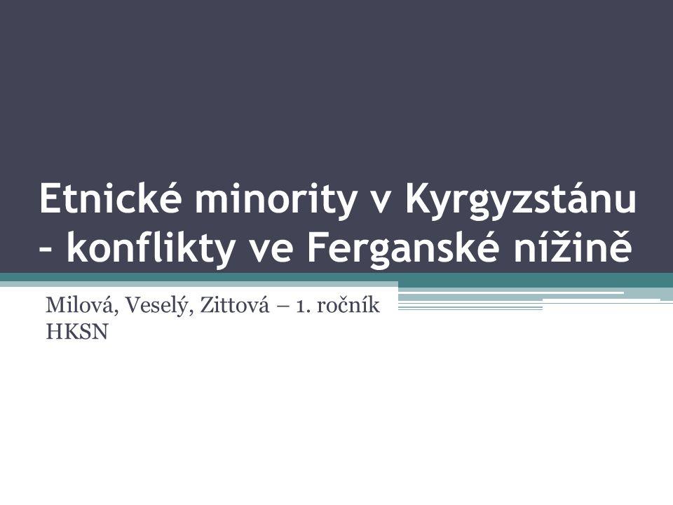 Etnické minority v Kyrgyzstánu – konflikty ve Ferganské nížině Milová, Veselý, Zittová – 1. ročník HKSN