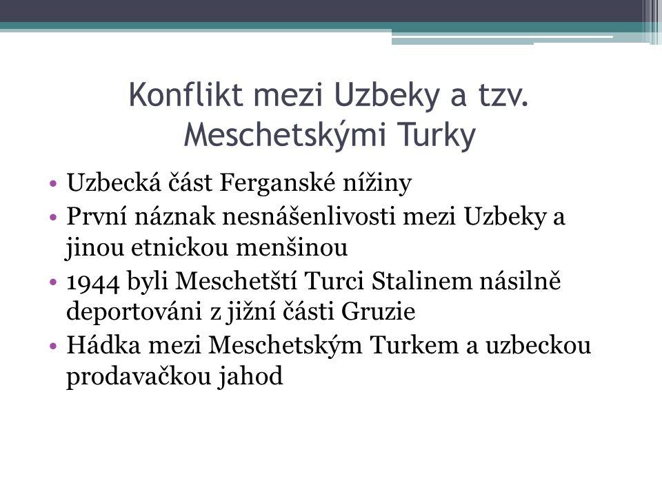 Konflikt mezi Uzbeky a tzv. Meschetskými Turky Uzbecká část Ferganské nížiny První náznak nesnášenlivosti mezi Uzbeky a jinou etnickou menšinou 1944 b