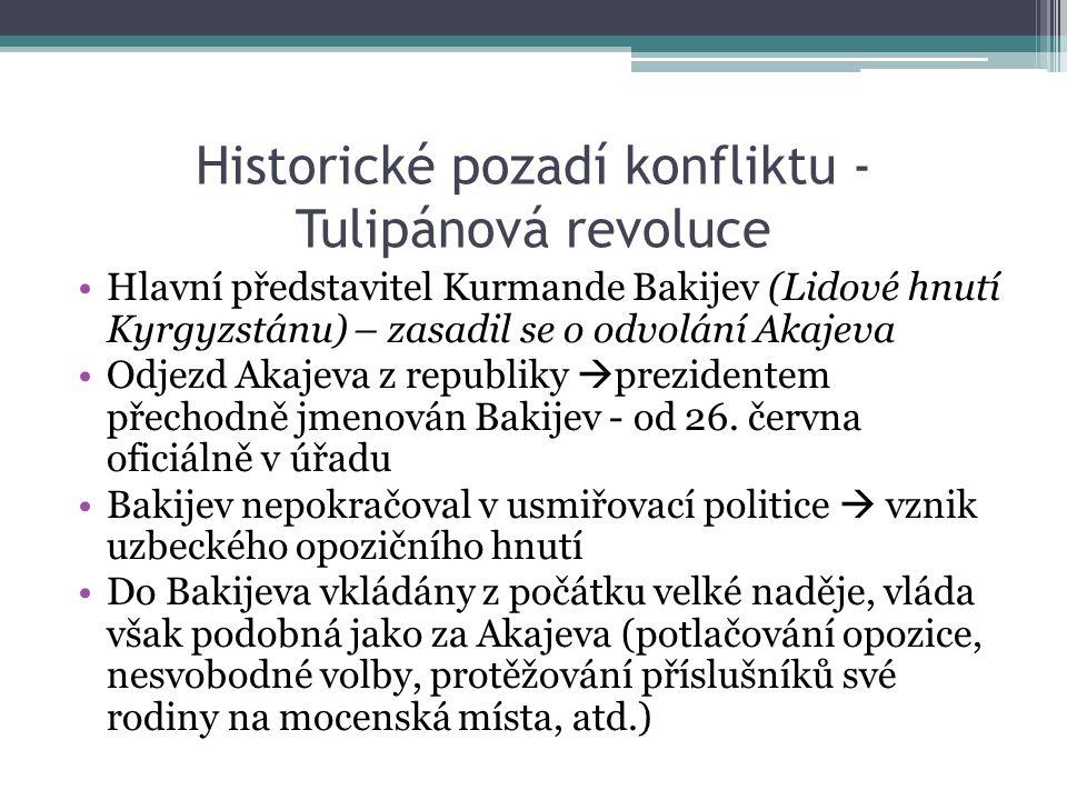 Historické pozadí konfliktu - Tulipánová revoluce Hlavní představitel Kurmande Bakijev (Lidové hnutí Kyrgyzstánu) – zasadil se o odvolání Akajeva Odje