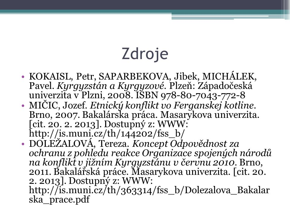Zdroje KOKAISL, Petr, SAPARBEKOVA, Jibek, MICHÁLEK, Pavel. Kyrgyzstán a Kyrgyzové. Plzeň: Západočeská univerzita v Plzni, 2008. ISBN 978-80-7043-772-8