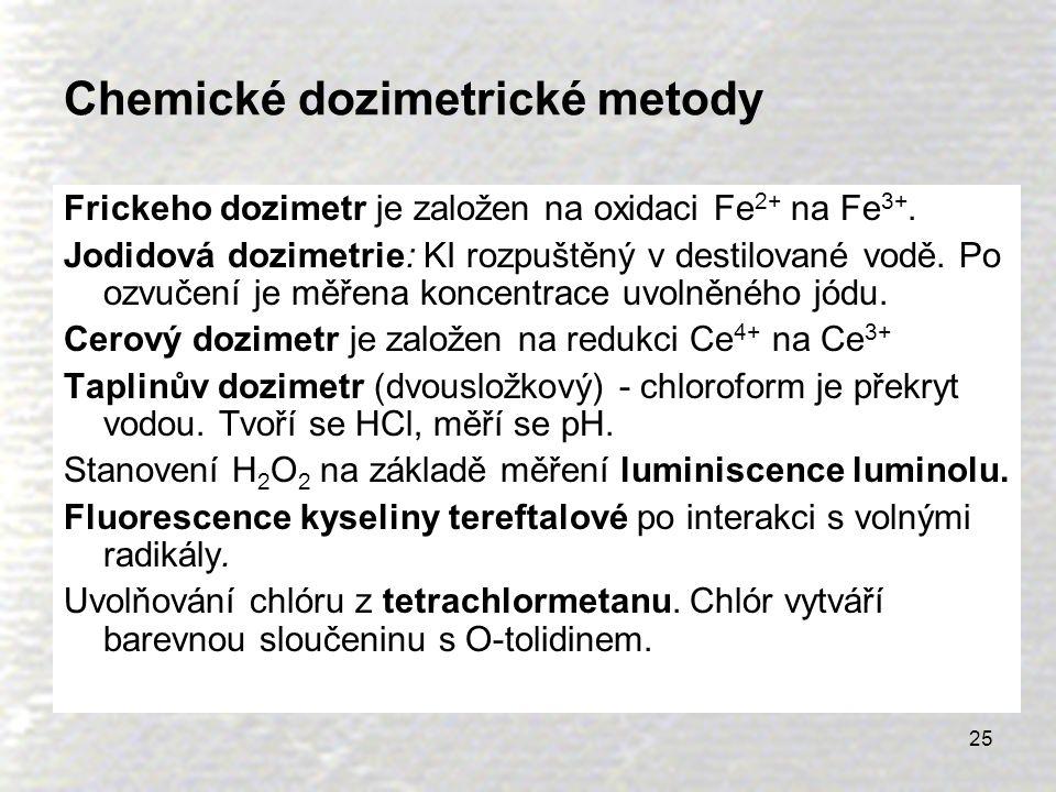25 Chemické dozimetrické metody Frickeho dozimetr je založen na oxidaci Fe 2+ na Fe 3+. Jodidová dozimetrie: KI rozpuštěný v destilované vodě. Po ozvu