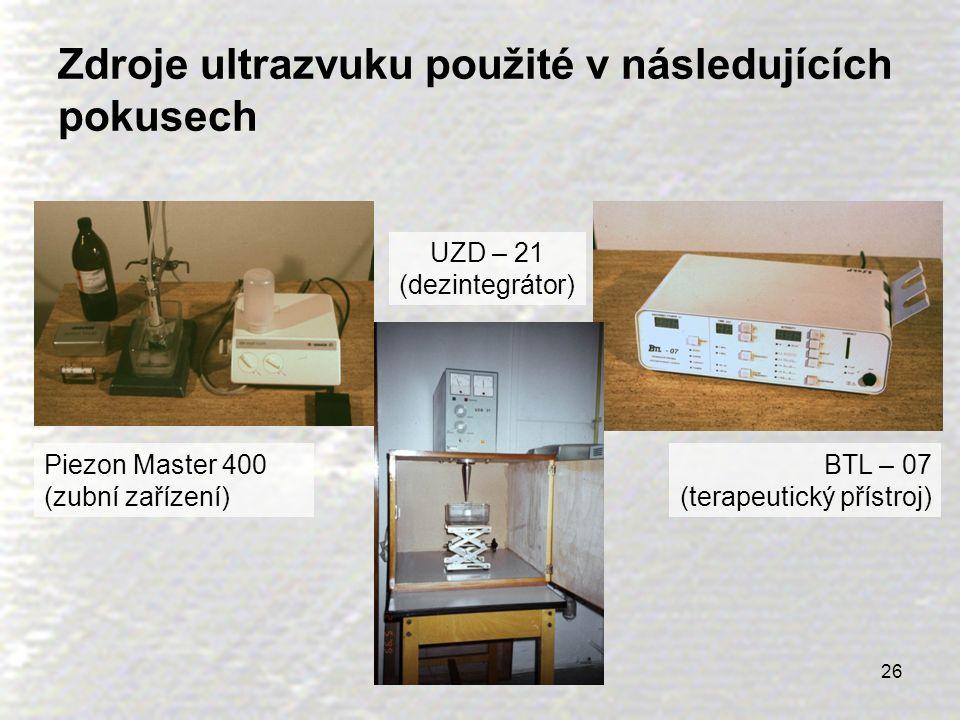 26 Zdroje ultrazvuku použité v následujících pokusech Piezon Master 400 (zubní zařízení) UZD – 21 (dezintegrátor) BTL – 07 (terapeutický přístroj)