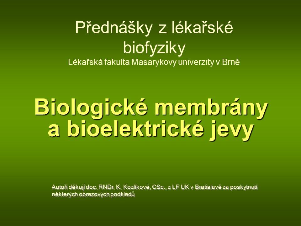Přednášky z lékařské biofyziky Lékařská fakulta Masarykovy univerzity v Brně Biologické membrány a bioelektrické jevy Autoři děkují doc.