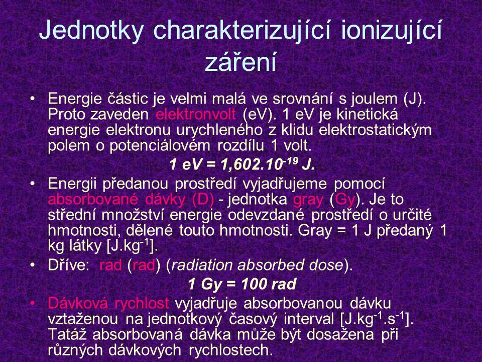 Jednotky charakterizující ionizující záření Energie částic je velmi malá ve srovnání s joulem (J).