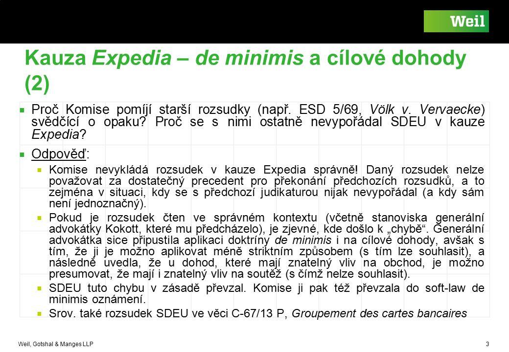Weil, Gotshal & Manges LLP 3 Kauza Expedia – de minimis a cílové dohody (2) ■ Proč Komise pomíjí starší rozsudky (např. ESD 5/69, Völk v. Vervaecke) s
