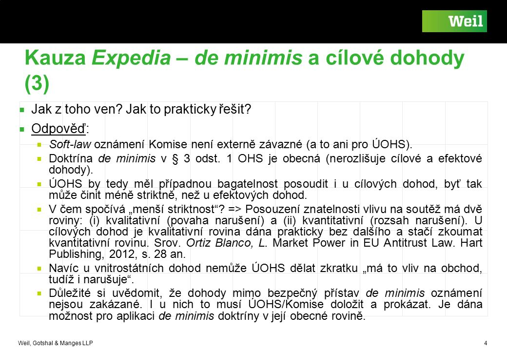 Weil, Gotshal & Manges LLP 4 Kauza Expedia – de minimis a cílové dohody (3) ■ Jak z toho ven? Jak to prakticky řešit? ■ Odpověď: ■ Soft-law oznámení K