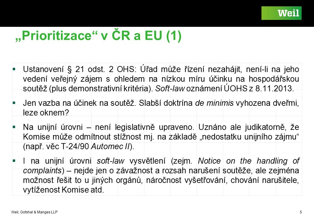 """Weil, Gotshal & Manges LLP 5 """"Prioritizace"""" v ČR a EU (1)  Ustanovení § 21 odst. 2 OHS: Úřad může řízení nezahájit, není-li na jeho vedení veřejný zá"""