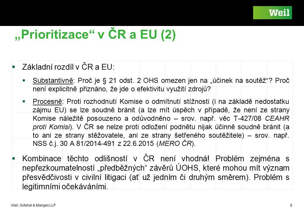 """Weil, Gotshal & Manges LLP 6 """"Prioritizace"""" v ČR a EU (2)  Základní rozdíl v ČR a EU:  Substantivně: Proč je § 21 odst. 2 OHS omezen jen na """"účinek"""
