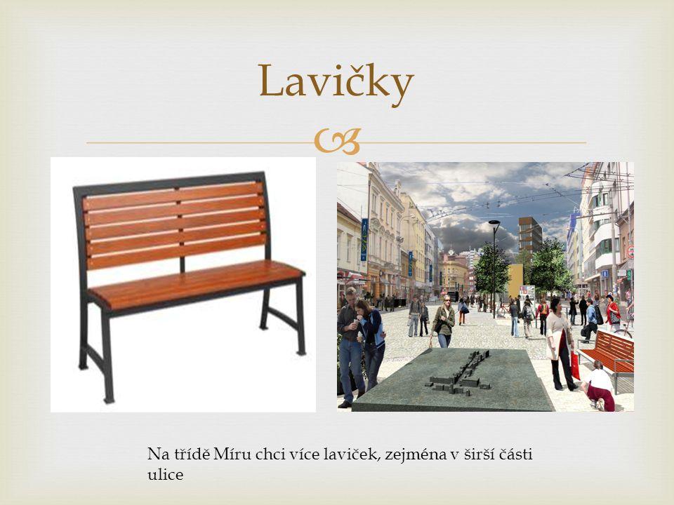  Lavičky Na třídě Míru chci více laviček, zejména v širší části ulice