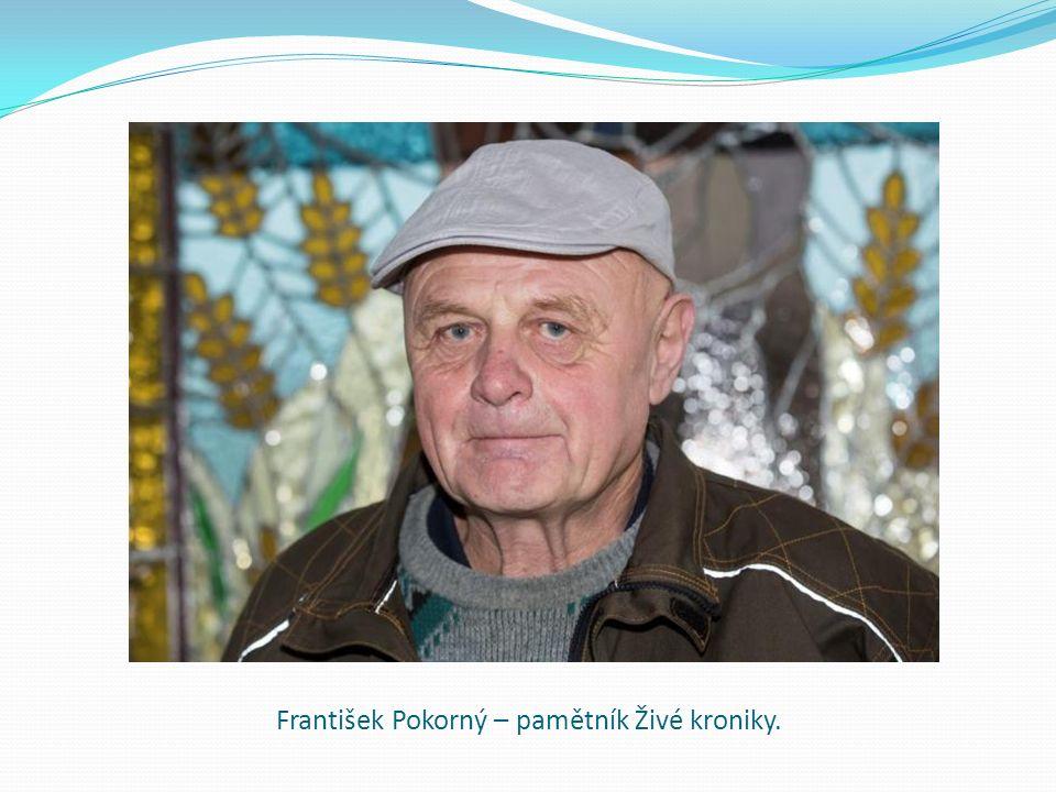 František Pokorný – pamětník Živé kroniky.