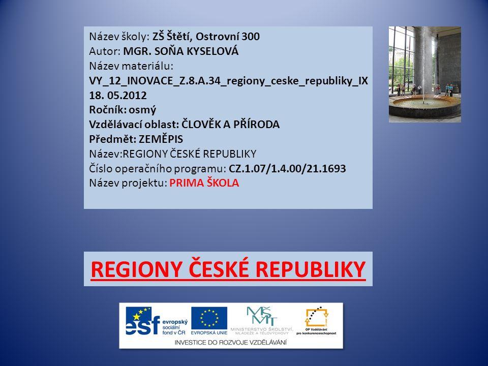 Název školy: ZŠ Štětí, Ostrovní 300 Autor: MGR. SOŇA KYSELOVÁ Název materiálu: VY_12_INOVACE_Z.8.A.34_regiony_ceske_republiky_IX 18. 05.2012 Ročník: o