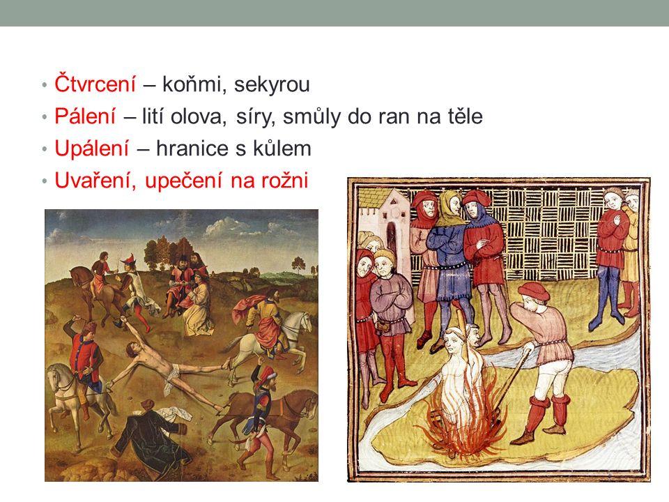 Čtvrcení – koňmi, sekyrou Pálení – lití olova, síry, smůly do ran na těle Upálení – hranice s kůlem Uvaření, upečení na rožni