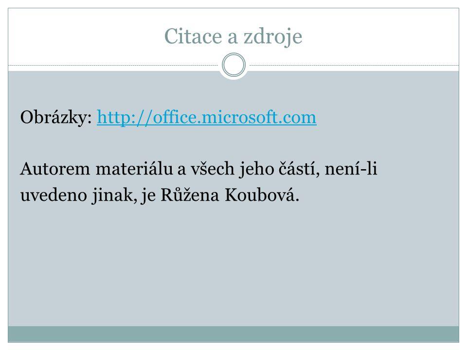 Citace a zdroje Obrázky: http://office.microsoft.comhttp://office.microsoft.com Autorem materiálu a všech jeho částí, není-li uvedeno jinak, je Růžena Koubová.
