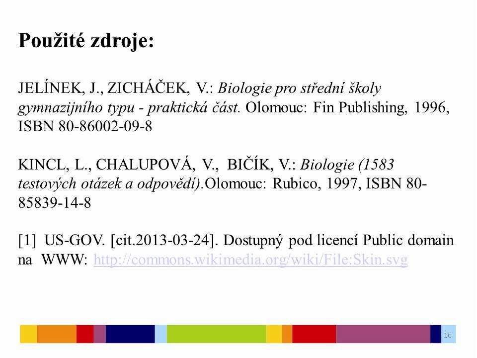 Použité zdroje: JELÍNEK, J., ZICHÁČEK, V.: Biologie pro střední školy gymnazijního typu - praktická část.